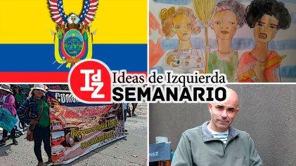 """En IdZ: Ecuador, lucha de clases y crisis política; mujeres, trabajo """"invisible"""" y socialismo; entrevista a Eduardo Sacheri, y más"""