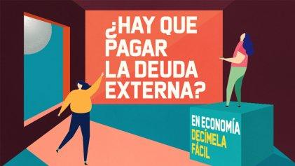 ¿Hay que pagar la deuda externa?: primera emisión de En Economía, decímela fácil