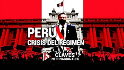 [Claves] Perú: crisis del régimen