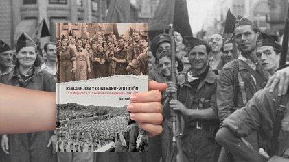 """""""Revolución y contrarrevolución. La República y la Guerra civil española"""", de Antonio Liz"""